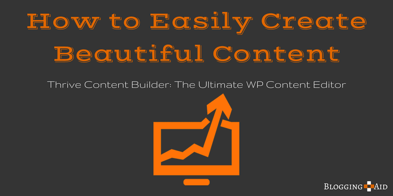 How to Create Beautiful Blog Content With Ease: A Thrive Content Builder Review
