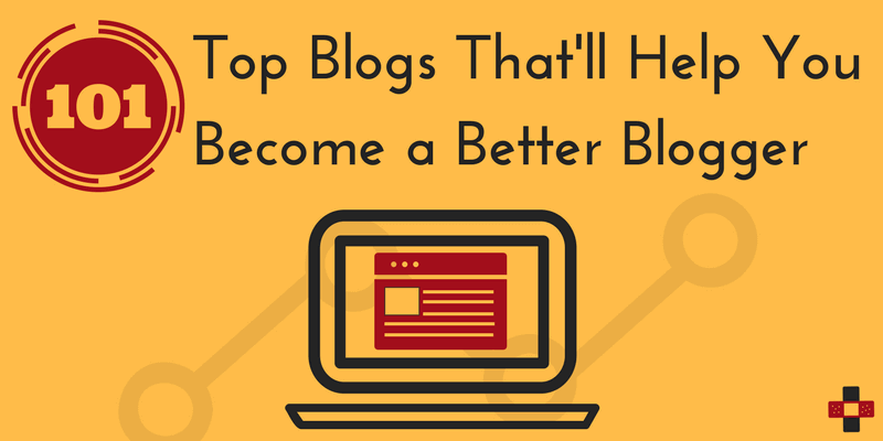101 Top Blogs That Will Help You Become a Better Blogger
