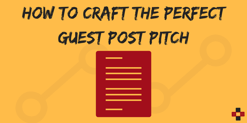 How to Craft the Perfect Guest Post Pitch