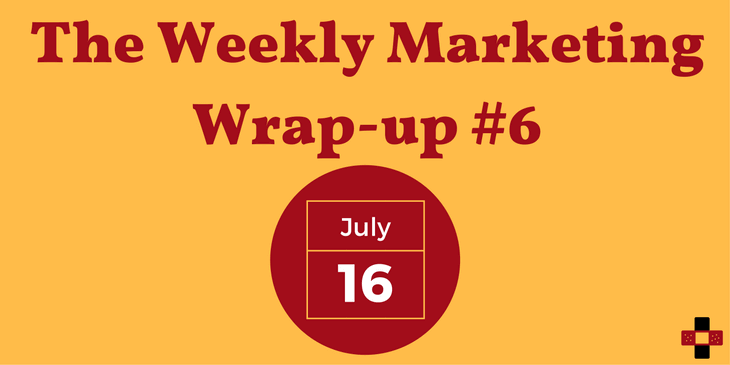 The Weekly Marketing Wrap-up #6: July 16/17