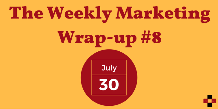 The Weekly Marketing Wrap-up 08: July 30/17