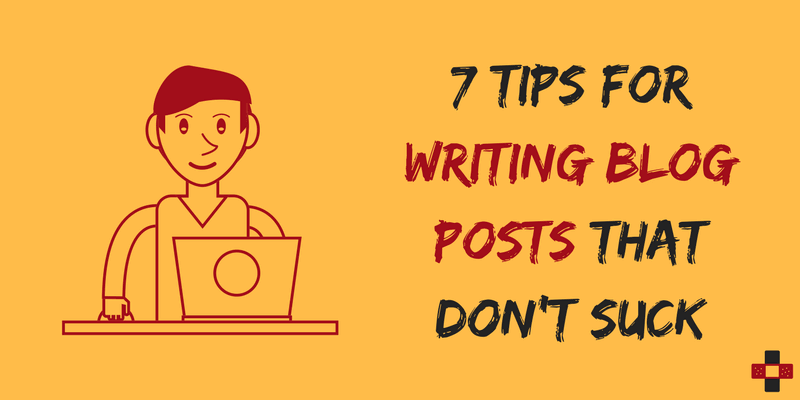 7 Tips for Writing Blog Posts That Don't Suck