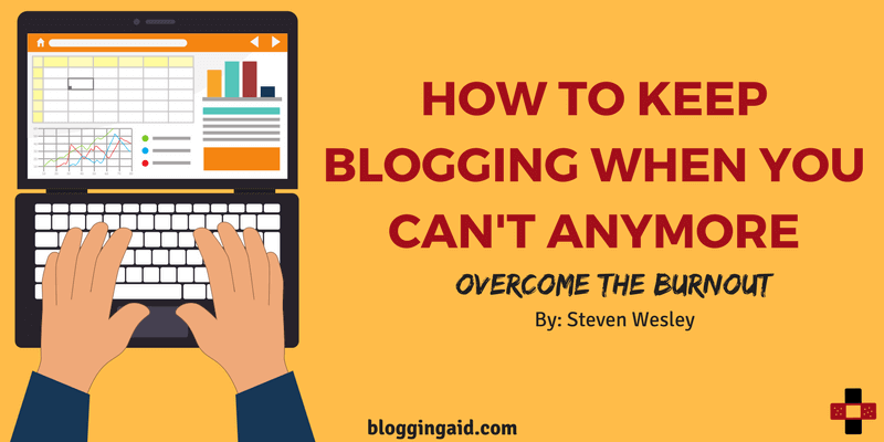 How to Keep Blogging When You Feel You Can't Do It Anymore