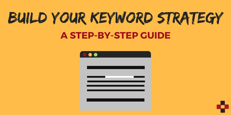 A Step-By-Step Guide to Building Your Keyword Strategy from Scratch