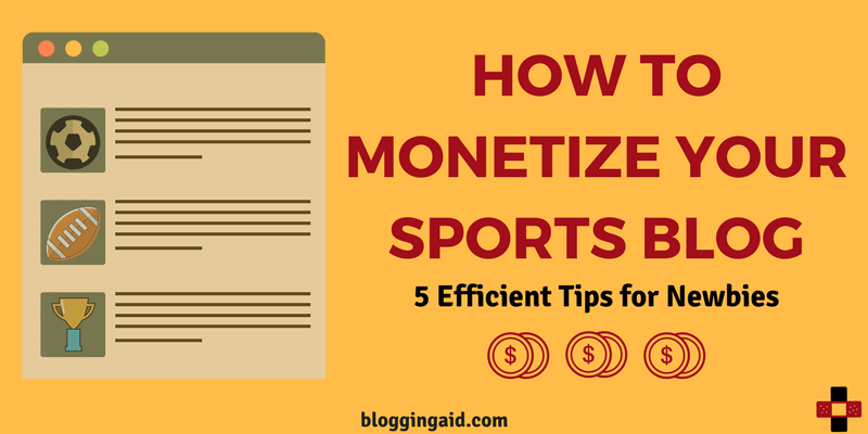 How to Monetize Your Sports Blog: 5 Efficient Tips for Newbies