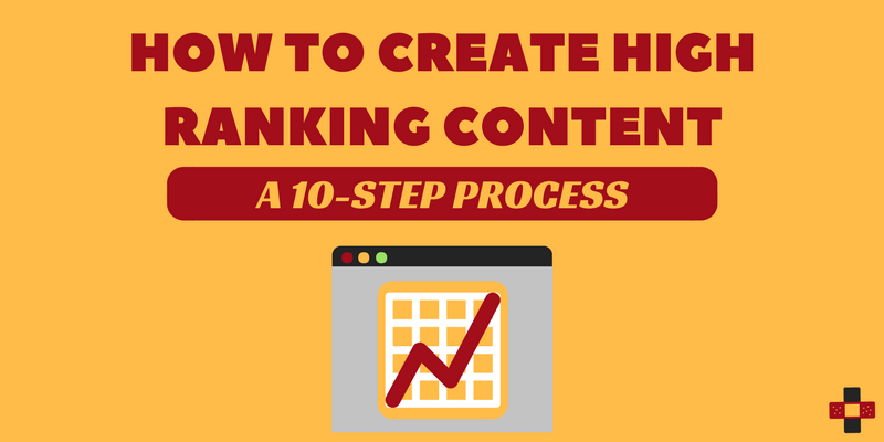 How To Create High Ranking Content: A 10-Step Process