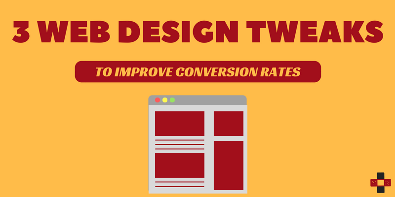 3 Website Design Tweaks to Improve Your Conversion Rates