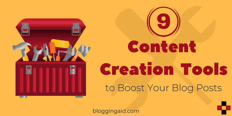 9 Content Creation Tools That Will Boost Your Blog Posts