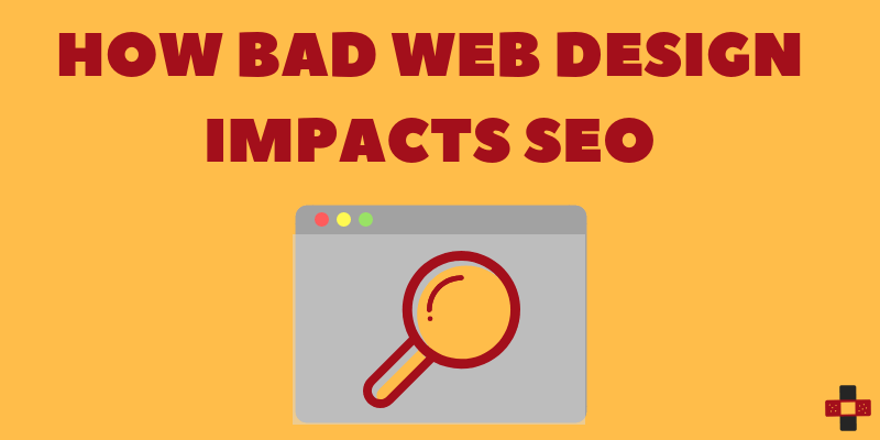 HOW BAD WEB DESIGN IMPACTS YOUR SEO